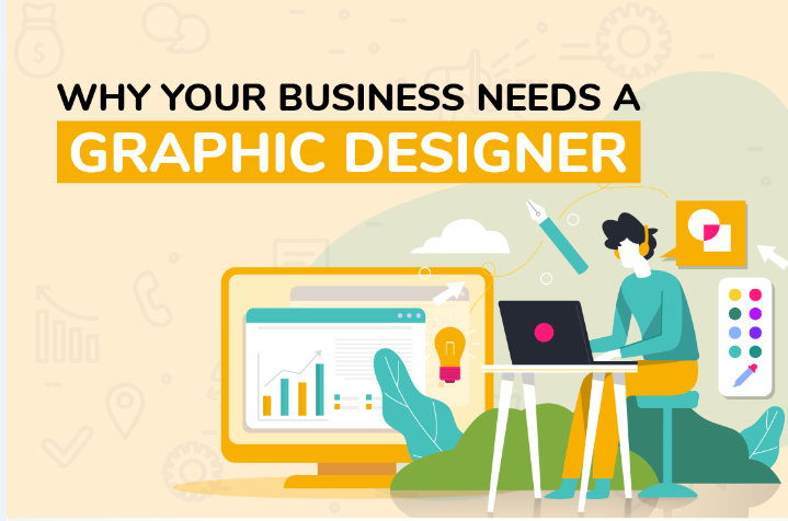 Why Your Business Needs A Graphic Designer