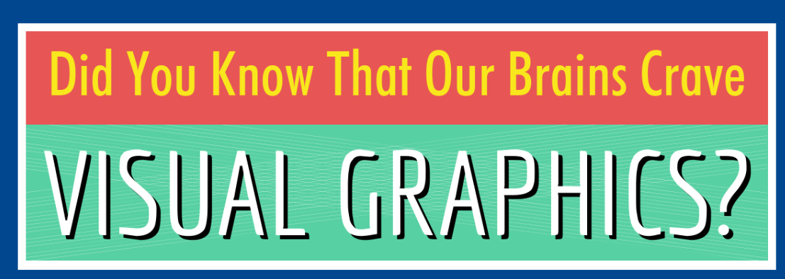 Did You Know That Our Brains Crave Visual Graphics?